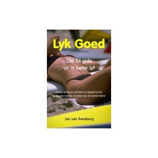 Lyk Goed: Die lui gids vir n beter lyf
