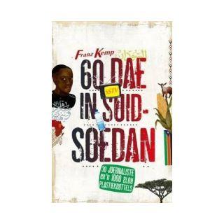 60 Dae in Suid-Soedan: 30 Joernaliste En 1000 Blou Plastiekbottels