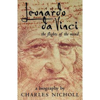 Leonardo da Vinci: The Flights of the MInd: A Biography