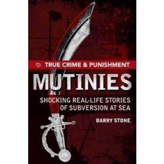 Mutinies: Shocking Real-Life Stories of Subversion at Sea
