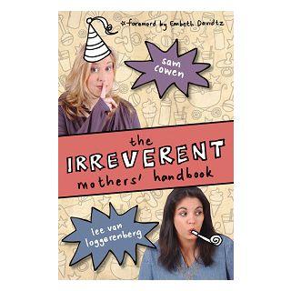 The Irreverent Mothers' Handbook